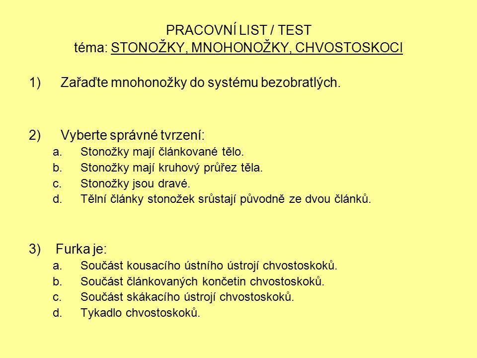 PRACOVNÍ LIST / TEST téma: STONOŽKY, MNOHONOŽKY, CHVOSTOSKOCI 1)Zařaďte mnohonožky do systému bezobratlých.