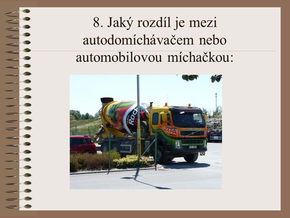 8. Jaký rozdíl je mezi autodomíchávačem nebo automobilovou míchačkou:
