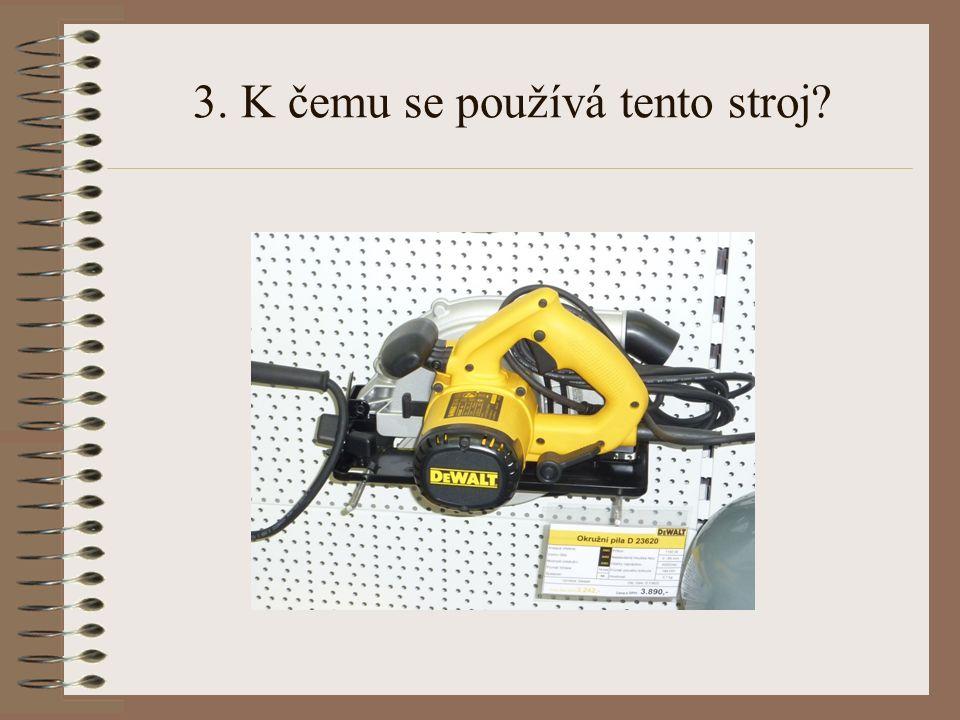 3. K čemu se používá tento stroj?