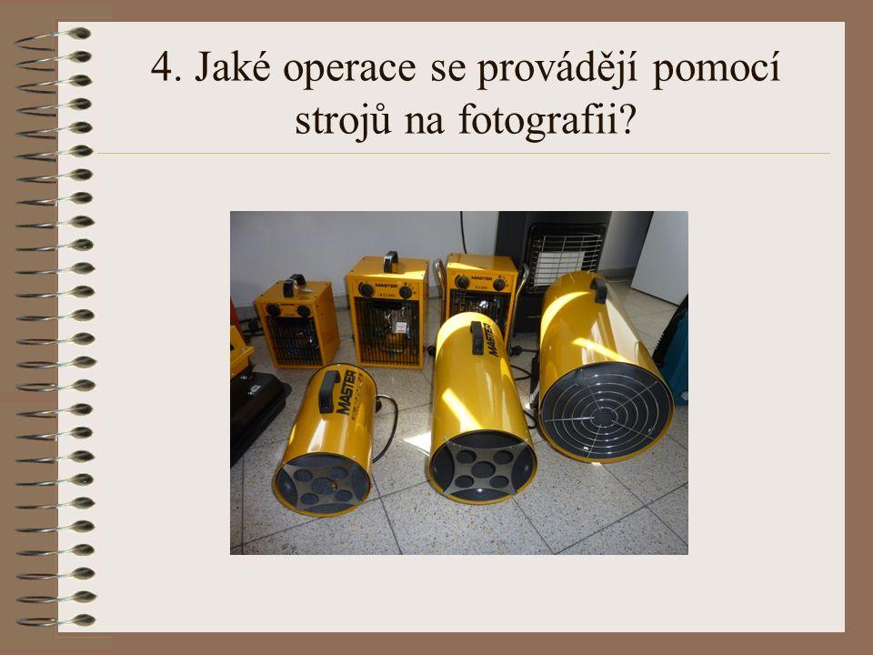 4. Jaké operace se provádějí pomocí strojů na fotografii