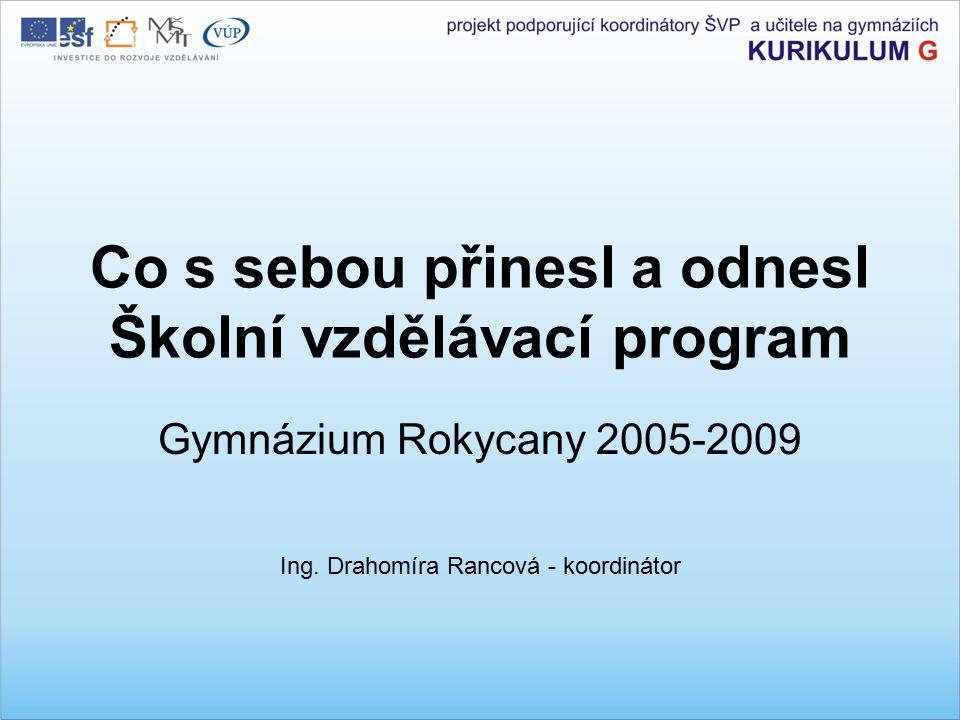 Co s sebou přinesl a odnesl Školní vzdělávací program Gymnázium Rokycany 2005-2009 Ing.