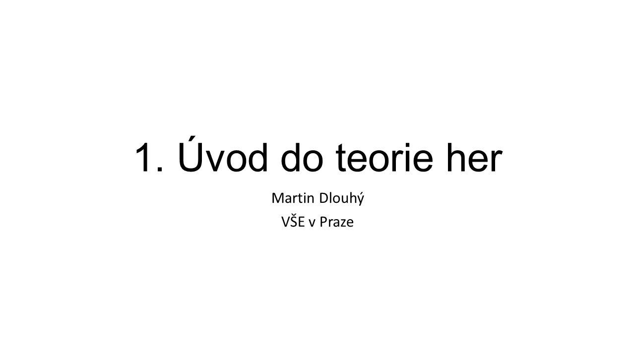 1. Úvod do teorie her Martin Dlouhý VŠE v Praze