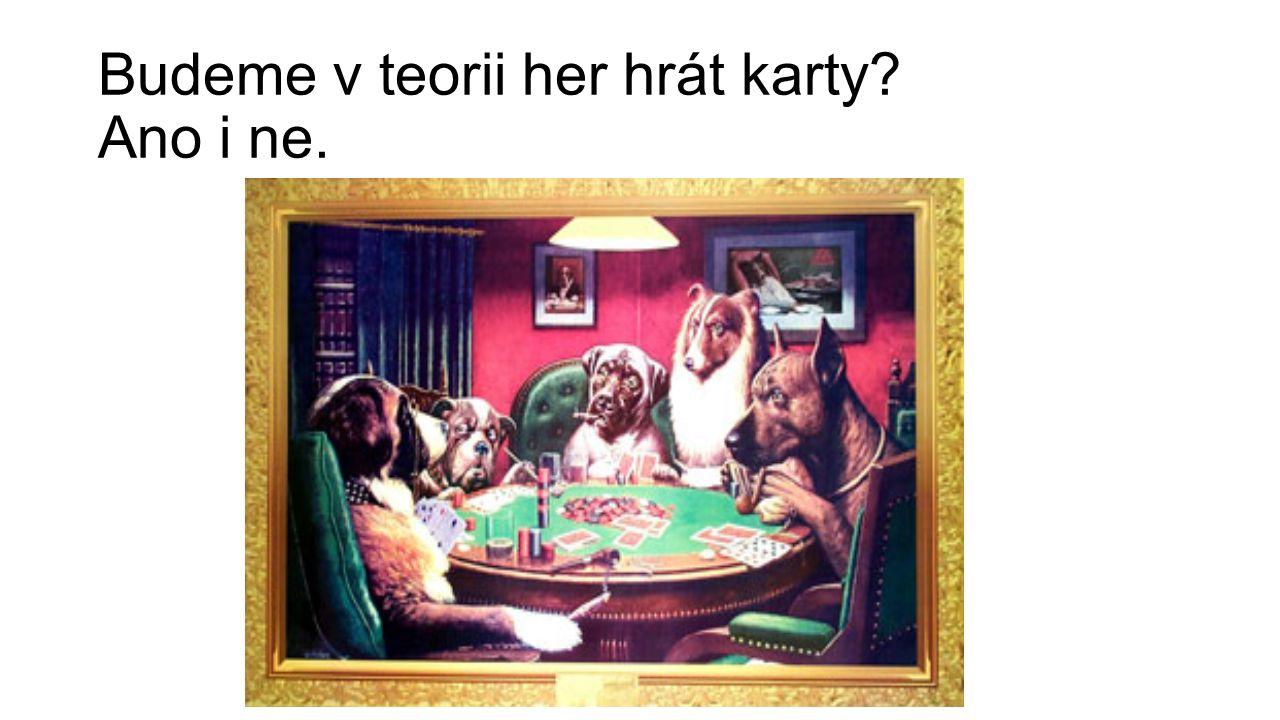 Budeme v teorii her hrát karty Ano i ne.