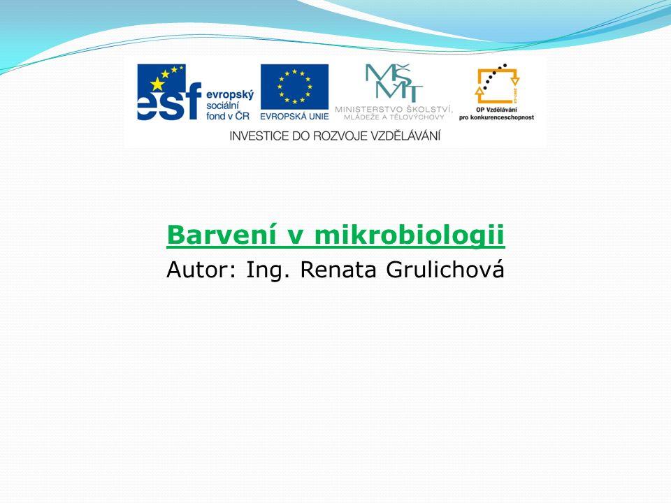 Barvení v mikrobiologii Autor: Ing. Renata Grulichová