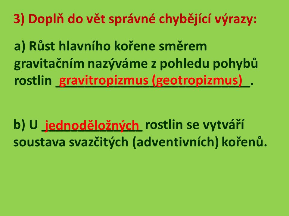 3) Doplň do vět správné chybějící výrazy: c) U pokojové rostliny rodu Monstera nebo u orchidejí slouží k příjmu vzdušné vlhkosti tzv.