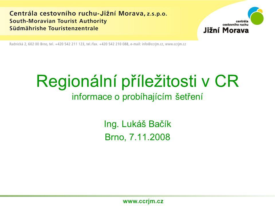 Regionální příležitosti v CR informace o probíhajícím šetření Ing. Lukáš Bačík Brno, 7.11.2008 www.ccrjm.cz