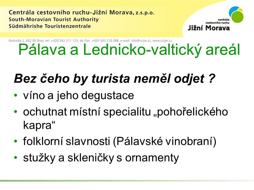 Pálava a Lednicko-valtický areál Bez čeho by turista neměl odjet .