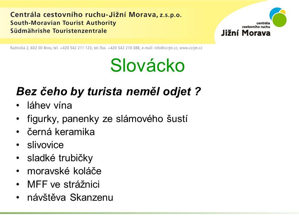 Slovácko Bez čeho by turista neměl odjet ? láhev vína figurky, panenky ze slámového šustí černá keramika slivovice sladké trubičky moravské koláče MFF