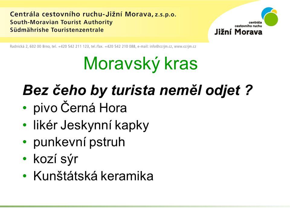 Moravský kras Bez čeho by turista neměl odjet ? pivo Černá Hora likér Jeskynní kapky punkevní pstruh kozí sýr Kunštátská keramika