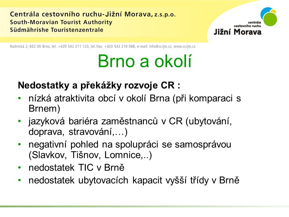 Brno a okolí Nedostatky a překážky rozvoje CR : nízká atraktivita obcí v okolí Brna (při komparaci s Brnem) jazyková bariéra zaměstnanců v CR (ubytová