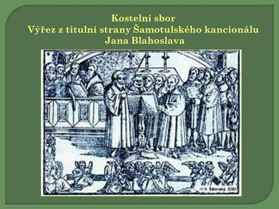 Kostelní sbor Výřez z titulní strany Šamotulského kancionálu Jana Blahoslava