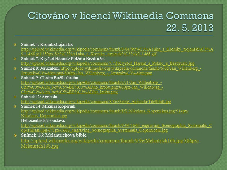  Snímek 4: Kronika trajánská http://upload.wikimedia.org/wikipedia/commons/thumb/8/84/Str%C3%A1nka_z_Kroniky_trojansk%C3%A 9_1468.gif/359px-Str%C3%A1nka_z_Kroniky_trojansk%C3%A9_1468.gif http://upload.wikimedia.org/wikipedia/commons/thumb/8/84/Str%C3%A1nka_z_Kroniky_trojansk%C3%A 9_1468.gif/359px-Str%C3%A1nka_z_Kroniky_trojansk%C3%A9_1468.gif  Snímek 7: Kryštof Harant z Polžic a Bezdružic.