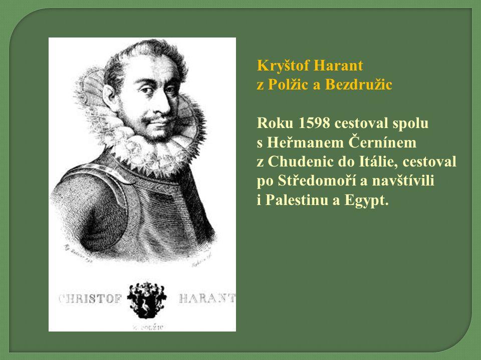 Kryštof Harant z Polžic a Bezdružic Roku 1598 cestoval spolu s Heřmanem Černínem z Chudenic do Itálie, cestoval po Středomoří a navštívili i Palestinu a Egypt.