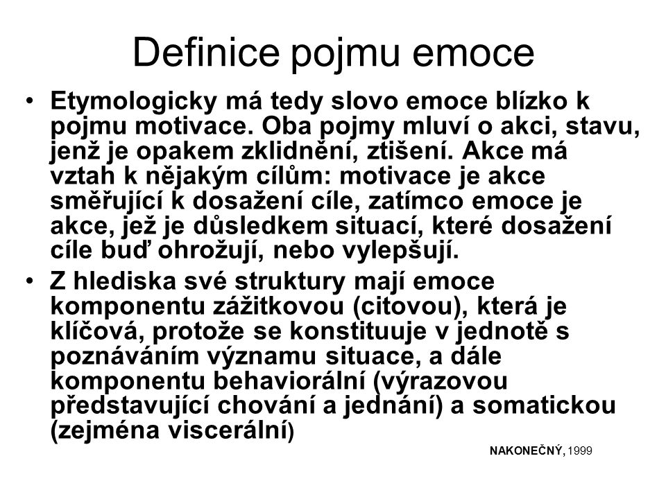 Definice pojmu emoce Etymologicky má tedy slovo emoce blízko k pojmu motivace.
