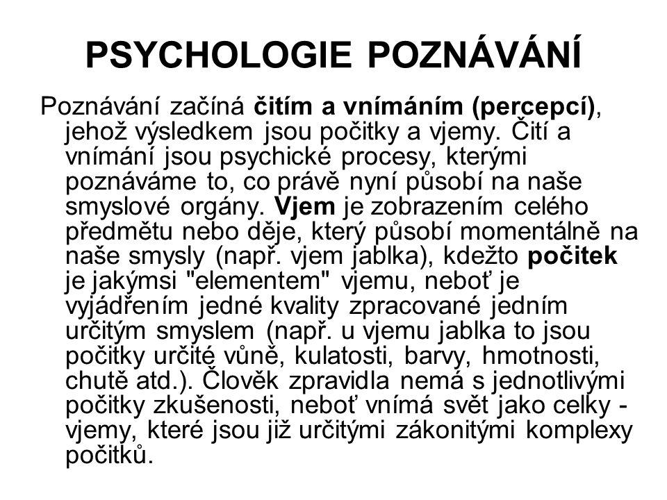 PSYCHOLOGIE POZNÁVÁNÍ Poznávání začíná čitím a vnímáním (percepcí), jehož výsledkem jsou počitky a vjemy.