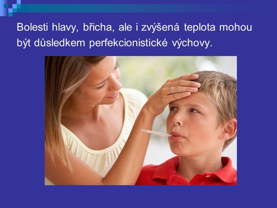 Bolesti hlavy, břicha, ale i zvýšená teplota mohou být důsledkem perfekcionistické výchovy.