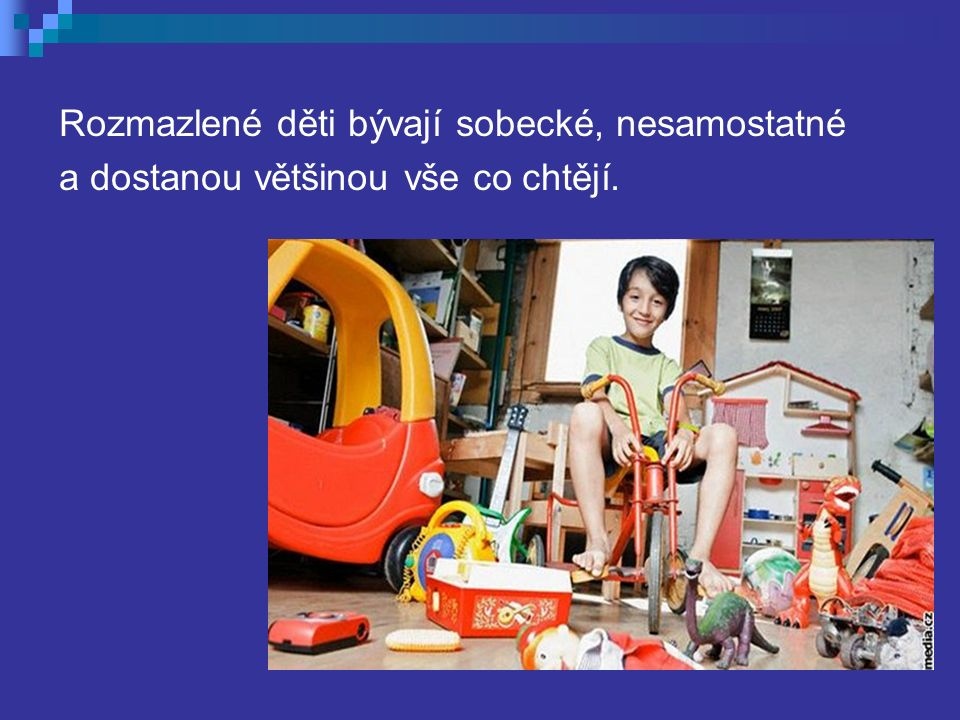 Rozmazlené děti bývají sobecké, nesamostatné a dostanou většinou vše co chtějí.