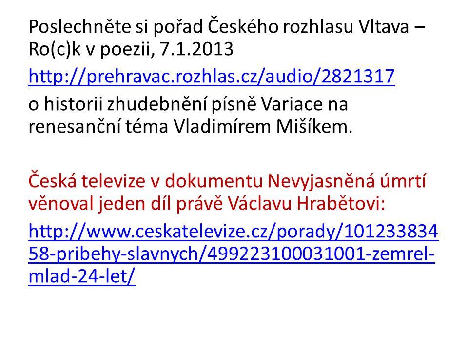 Poslechněte si pořad Českého rozhlasu Vltava – Ro(c)k v poezii, 7.1.2013 http://prehravac.rozhlas.cz/audio/2821317 o historii zhudebnění písně Variace na renesanční téma Vladimírem Mišíkem.