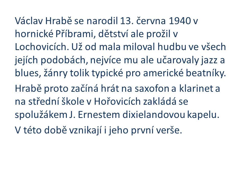 Václav Hrabě se narodil 13.června 1940 v hornické Příbrami, dětství ale prožil v Lochovicích.
