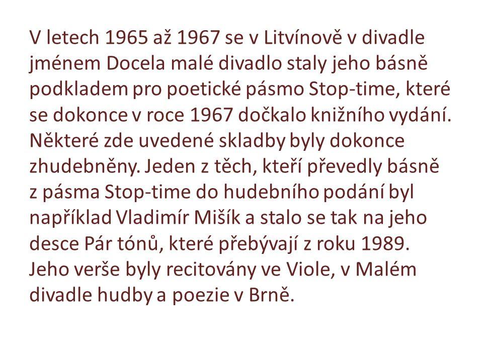 V letech 1965 až 1967 se v Litvínově v divadle jménem Docela malé divadlo staly jeho básně podkladem pro poetické pásmo Stop-time, které se dokonce v