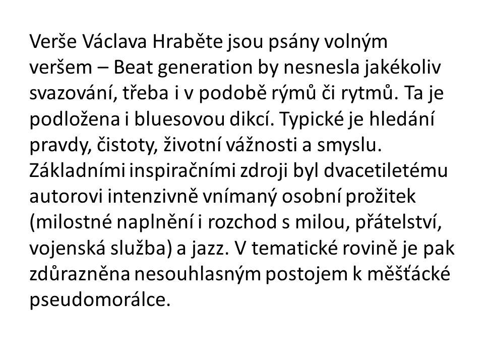 Verše Václava Hraběte jsou psány volným veršem – Beat generation by nesnesla jakékoliv svazování, třeba i v podobě rýmů či rytmů. Ta je podložena i bl