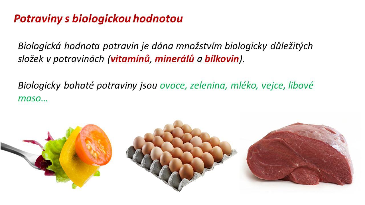 Potraviny s biologickou hodnotou Biologická hodnota potravin je dána množstvím biologicky důležitých složek v potravinách (vitamínů, minerálů a bílkov