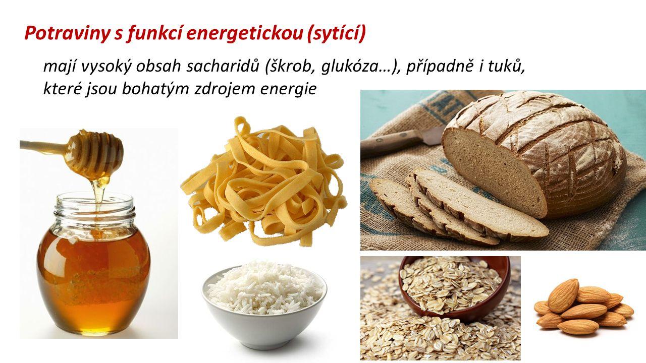 mají vysoký obsah sacharidů (škrob, glukóza…), případně i tuků, které jsou bohatým zdrojem energie Potraviny s funkcí energetickou (sytící)