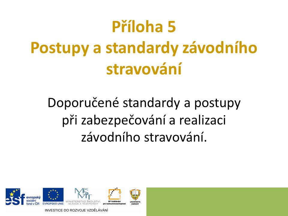 Příloha 5 Postupy a standardy závodního stravování Doporučené standardy a postupy při zabezpečování a realizaci závodního stravování.
