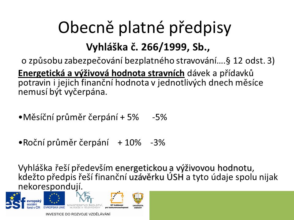 Obecně platné předpisy Vyhláška č. 266/1999, Sb., o způsobu zabezpečování bezplatného stravování….§ 12 odst. 3) Energetická a výživová hodnota stravní