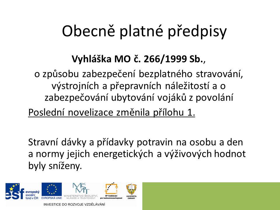 Obecně platné předpisy Vyhláška MO č. 266/1999 Sb., o způsobu zabezpečení bezplatného stravování, výstrojních a přepravních náležitostí a o zabezpečov