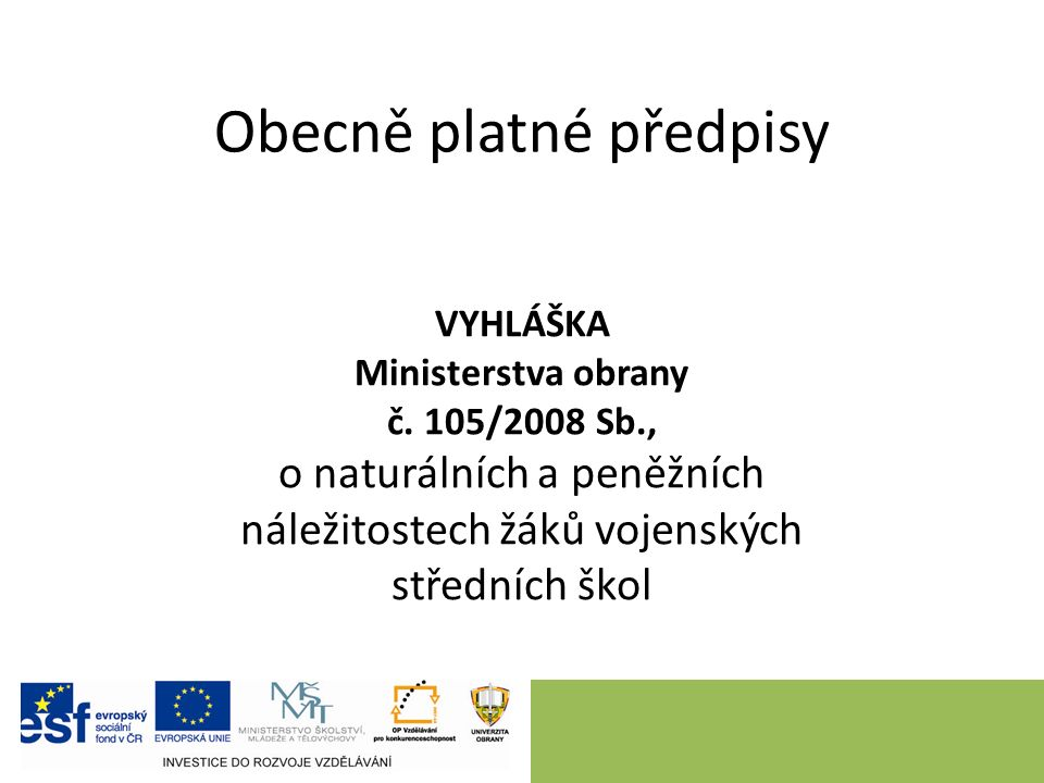 Obecně platné předpisy VYHLÁŠKA Ministerstva obrany č. 105/2008 Sb., o naturálních a peněžních náležitostech žáků vojenských středních škol