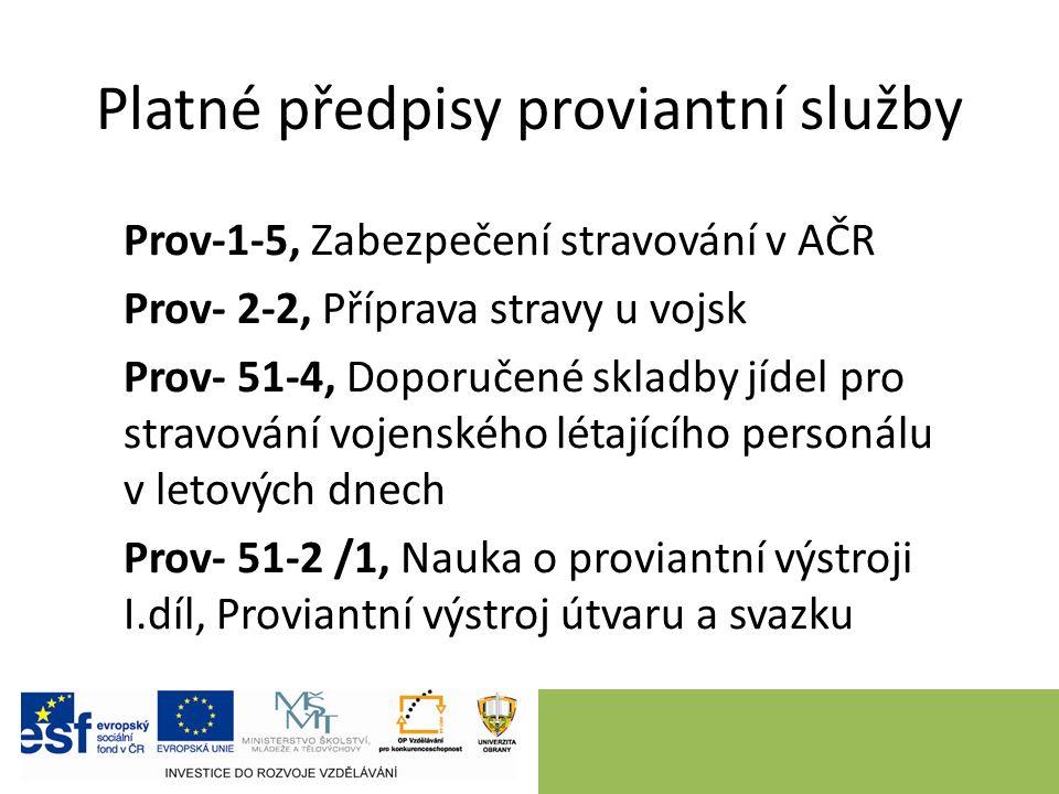 Platné předpisy proviantní služby Prov-1-5, Zabezpečení stravování v AČR Prov- 2-2, Příprava stravy u vojsk Prov- 51-4, Doporučené skladby jídel pro s