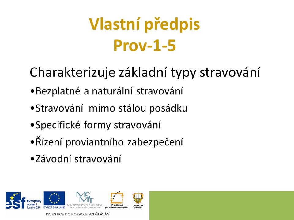 Vlastní předpis Prov-1-5 Charakterizuje základní typy stravování Bezplatné a naturální stravování Stravování mimo stálou posádku Specifické formy stra