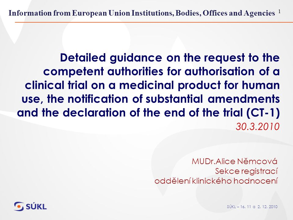 SÚKL – 16. 11 a 2. 12. 2010 1 Detailed guidance on the request to the competent authorities for authorisation of a clinical trial on a medicinal produ