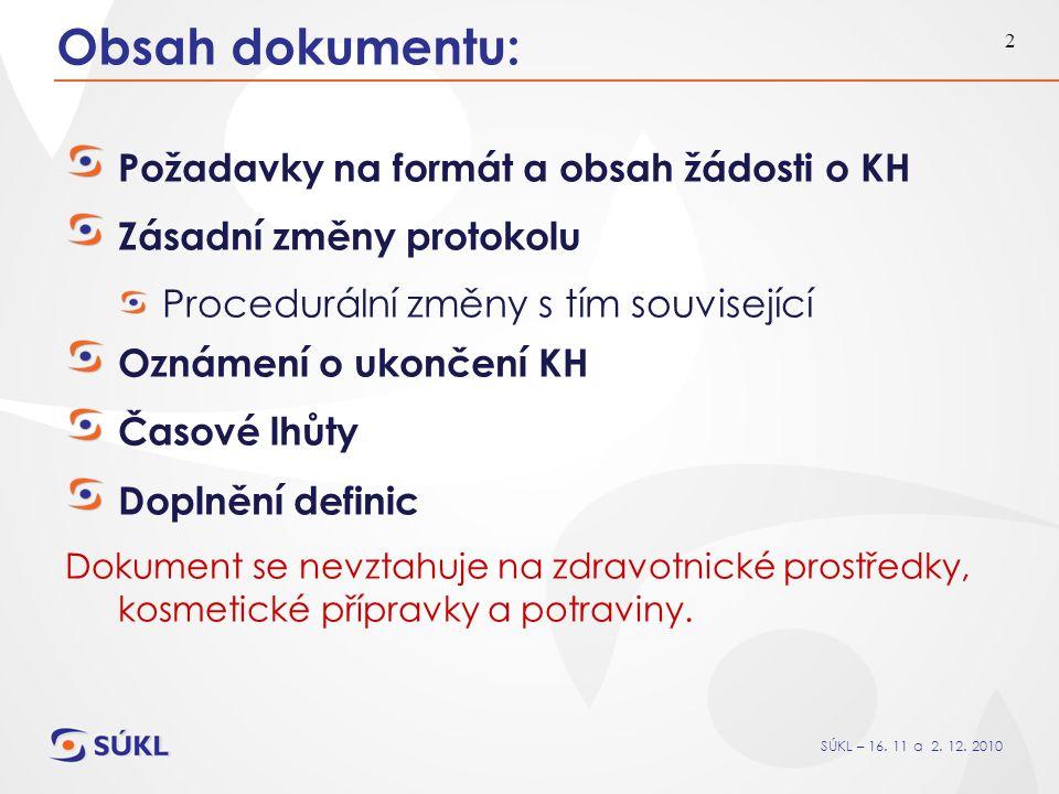 SÚKL – 16. 11 a 2. 12. 2010 2 Obsah dokumentu: Požadavky na formát a obsah žádosti o KH Zásadní změny protokolu Procedurální změny s tím související O