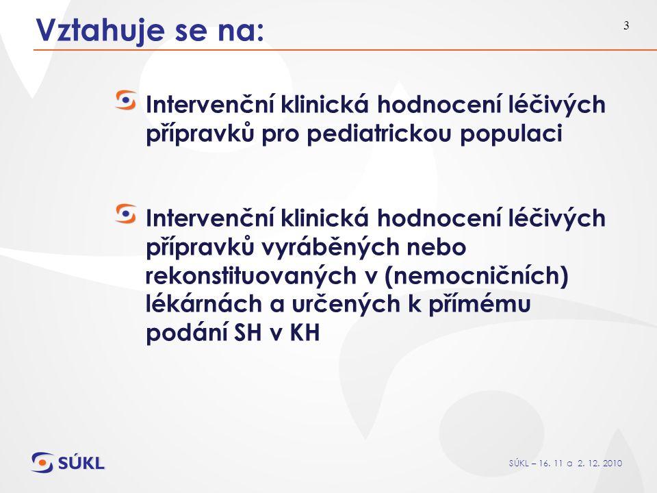 SÚKL – 16. 11 a 2. 12. 2010 3 Vztahuje se na: Intervenční klinická hodnocení léčivých přípravků pro pediatrickou populaci Intervenční klinická hodnoce
