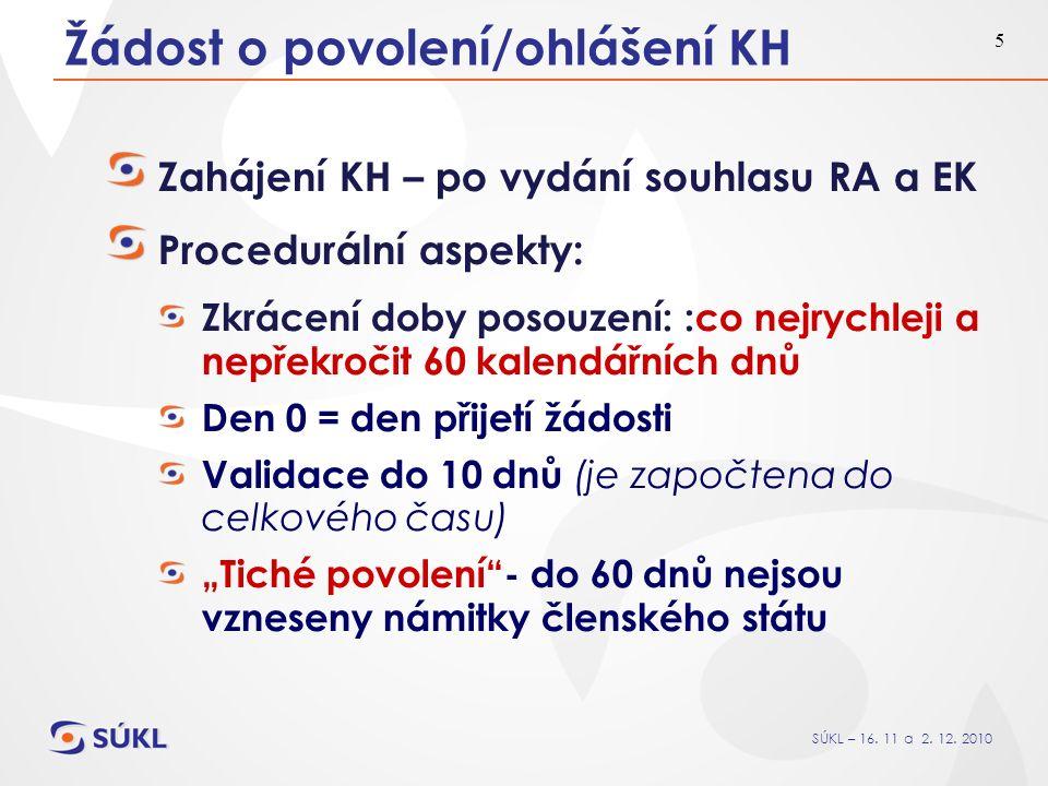 SÚKL – 16. 11 a 2. 12. 2010 5 Žádost o povolení/ohlášení KH Zahájení KH – po vydání souhlasu RA a EK Procedurální aspekty: Zkrácení doby posouzení: :c