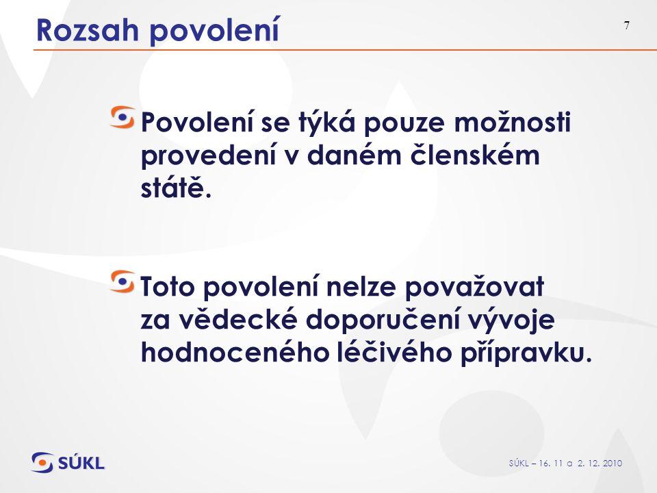 SÚKL – 16. 11 a 2. 12. 2010 7 Rozsah povolení Povolení se týká pouze možnosti provedení v daném členském státě. Toto povolení nelze považovat za vědec