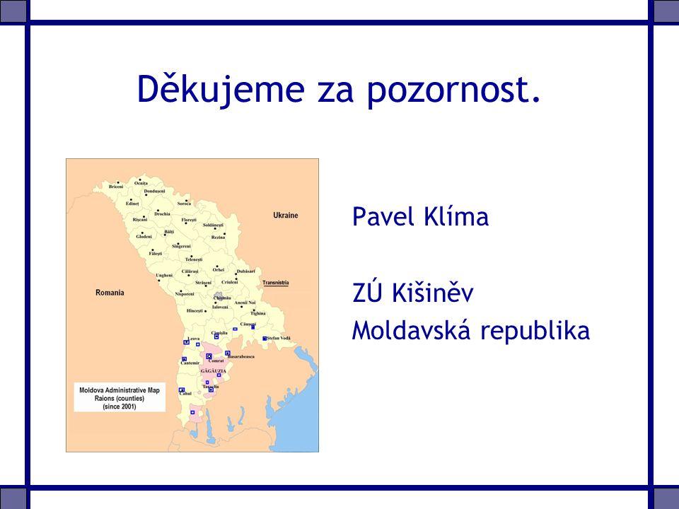 Děkujeme za pozornost. Pavel Klíma ZÚ Kišiněv Moldavská republika