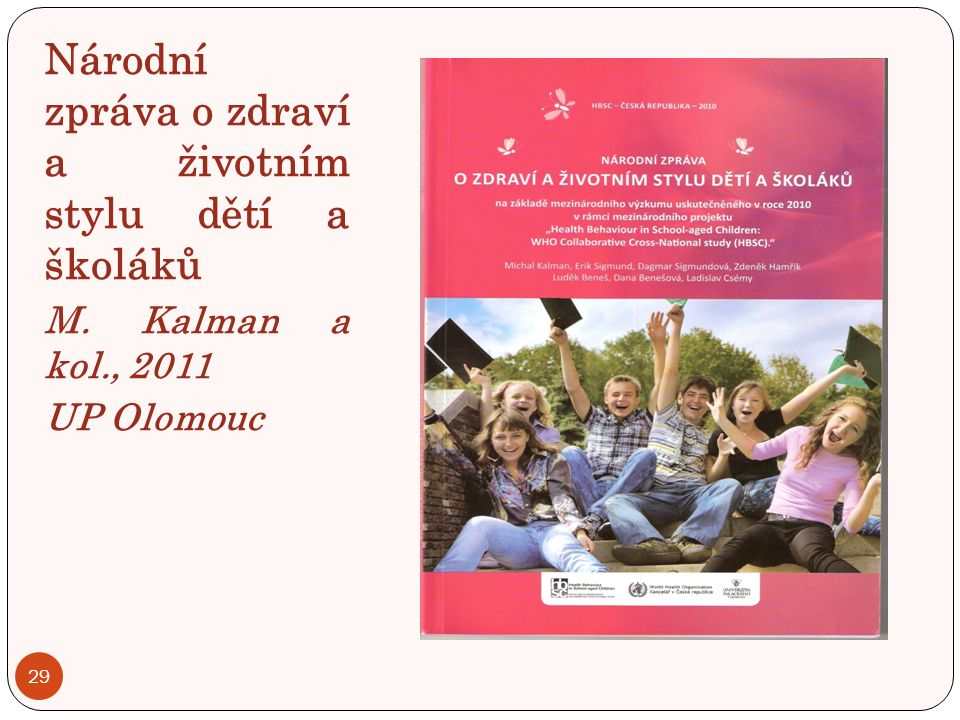 Národní zpráva o zdraví a životním stylu dětí a školáků M. Kalman a kol., 2011 UP Olomouc 29