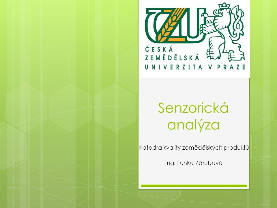 Senzorická analýza Katedra kvality zemědělských produktů Ing. Lenka Zárubová