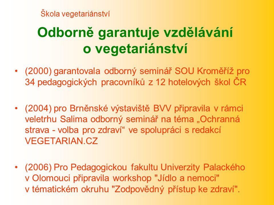 Odborně garantuje vzdělávání o vegetariánství (2000) garantovala odborný seminář SOU Kroměříž pro 34 pedagogických pracovníků z 12 hotelových škol ČR