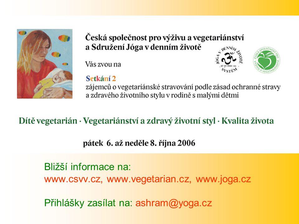 Bližší informace na: www.csvv.cz, www.vegetarian.cz, www.joga.cz Přihlášky zasílat na: ashram@yoga.cz