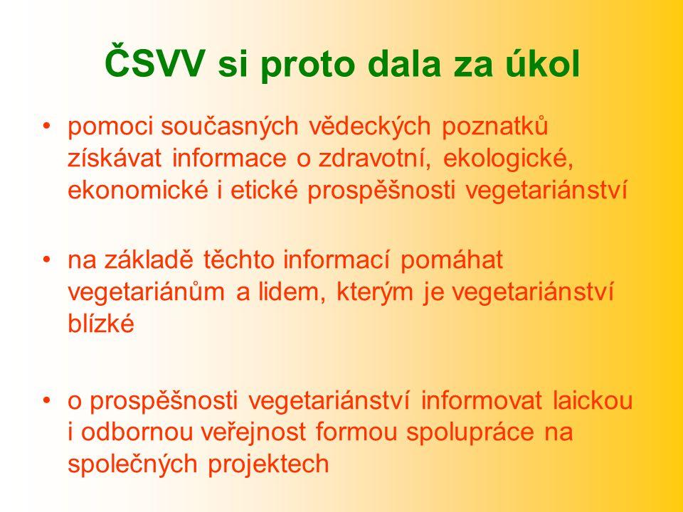 ČSVV si proto dala za úkol pomoci současných vědeckých poznatků získávat informace o zdravotní, ekologické, ekonomické i etické prospěšnosti vegetariánství na základě těchto informací pomáhat vegetariánům a lidem, kterým je vegetariánství blízké o prospěšnosti vegetariánství informovat laickou i odbornou veřejnost formou spolupráce na společných projektech