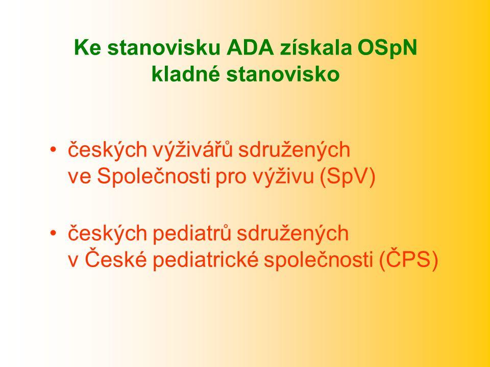 Ke stanovisku ADA získala OSpN kladné stanovisko českých výživářů sdružených ve Společnosti pro výživu (SpV) českých pediatrů sdružených v České pedia
