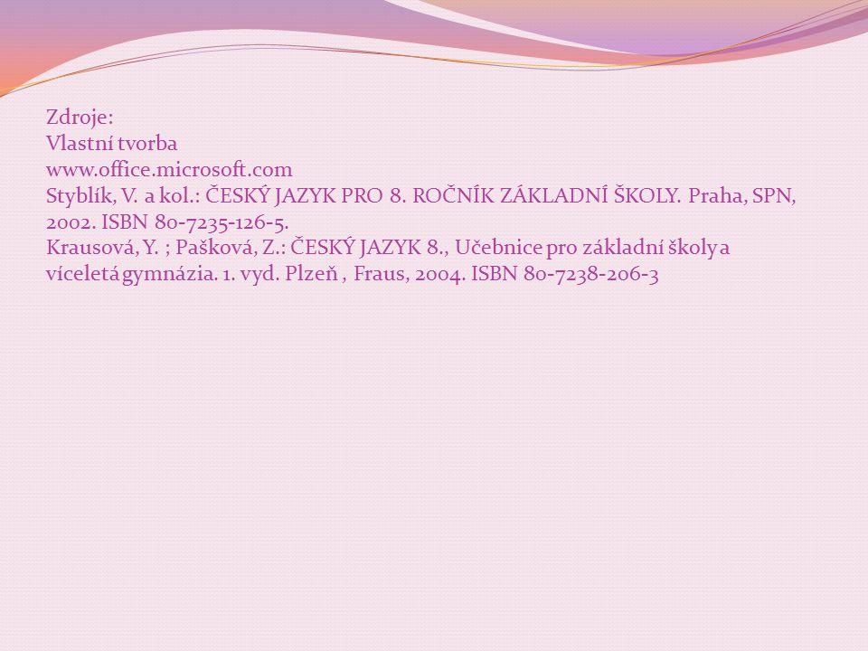 Zdroje: Vlastní tvorba www.office.microsoft.com Styblík, V. a kol.: ČESKÝ JAZYK PRO 8. ROČNÍK ZÁKLADNÍ ŠKOLY. Praha, SPN, 2002. ISBN 80-7235-126-5. Kr