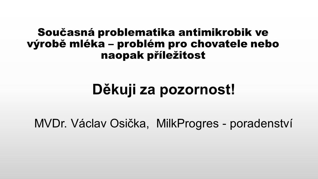 Současná problematika antimikrobik ve výrobě mléka – problém pro chovatele nebo naopak příležitost Děkuji za pozornost.