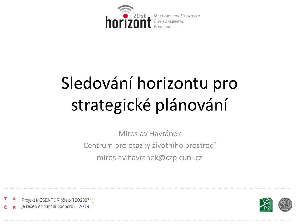 Sledování horizontu pro strategické plánování Miroslav Havránek Centrum pro otázky životního prostředí miroslav.havranek@czp.cuni.cz