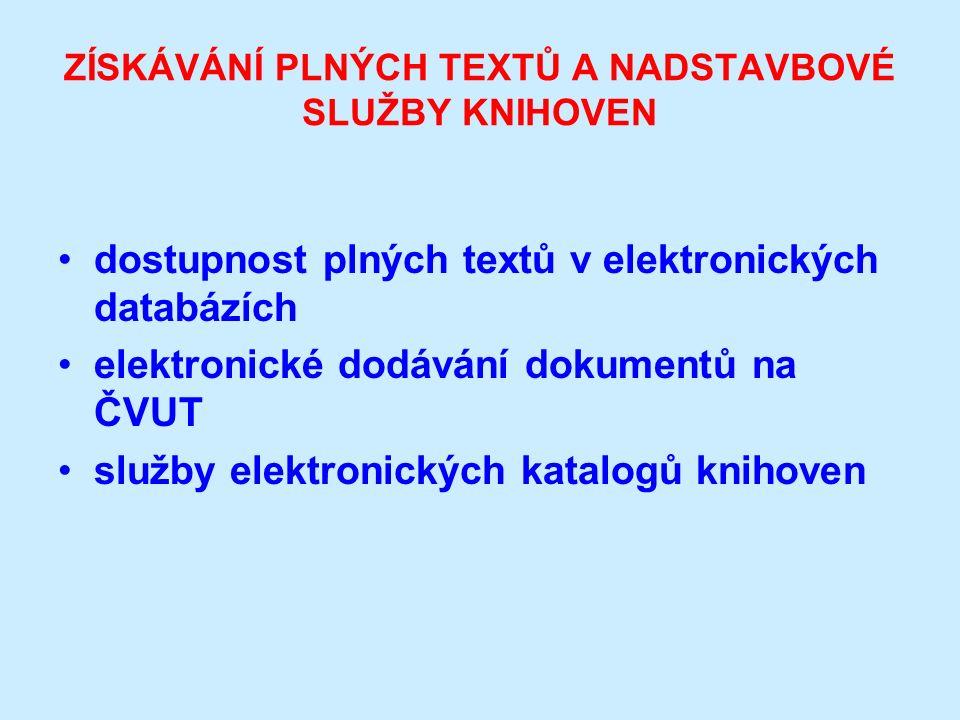 ZÍSKÁVÁNÍ PLNÝCH TEXTŮ A NADSTAVBOVÉ SLUŽBY KNIHOVEN dostupnost plných textů v elektronických databázích elektronické dodávání dokumentů na ČVUT služby elektronických katalogů knihoven