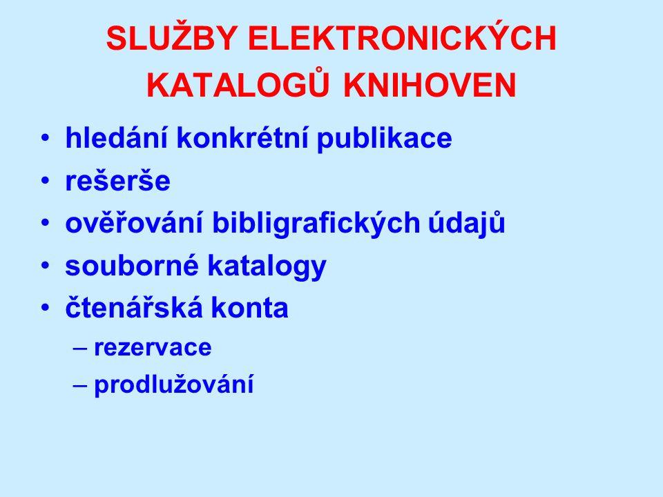 SLUŽBY ELEKTRONICKÝCH KATALOGŮ KNIHOVEN hledání konkrétní publikace rešerše ověřování bibligrafických údajů souborné katalogy čtenářská konta –rezervace –prodlužování